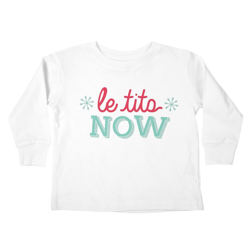 Le Tits Now!  Kids Toddler Longsleeve T-Shirt by scottdraft's Artist Shop