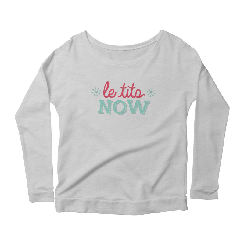 Le Tits Now!  Women's Longsleeve Scoopneck  by scottdraft's Artist Shop
