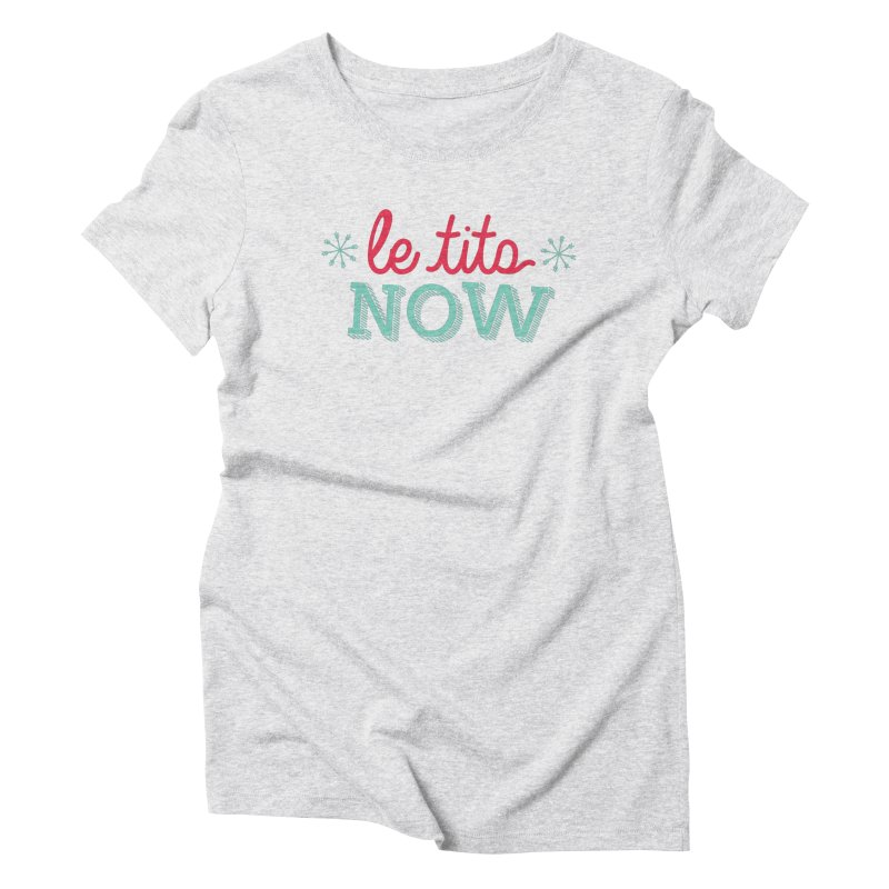 Le Tits Now!  Women's Triblend T-Shirt by scottdraft's Artist Shop