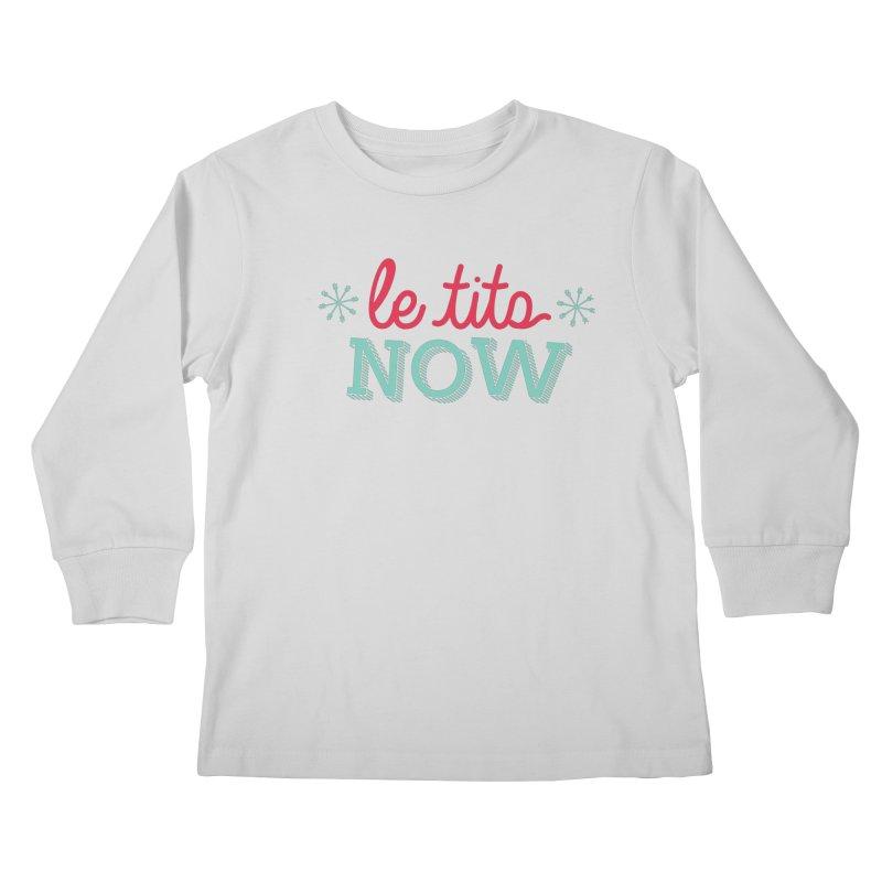 Le Tits Now!  Kids Longsleeve T-Shirt by scottdraft's Artist Shop