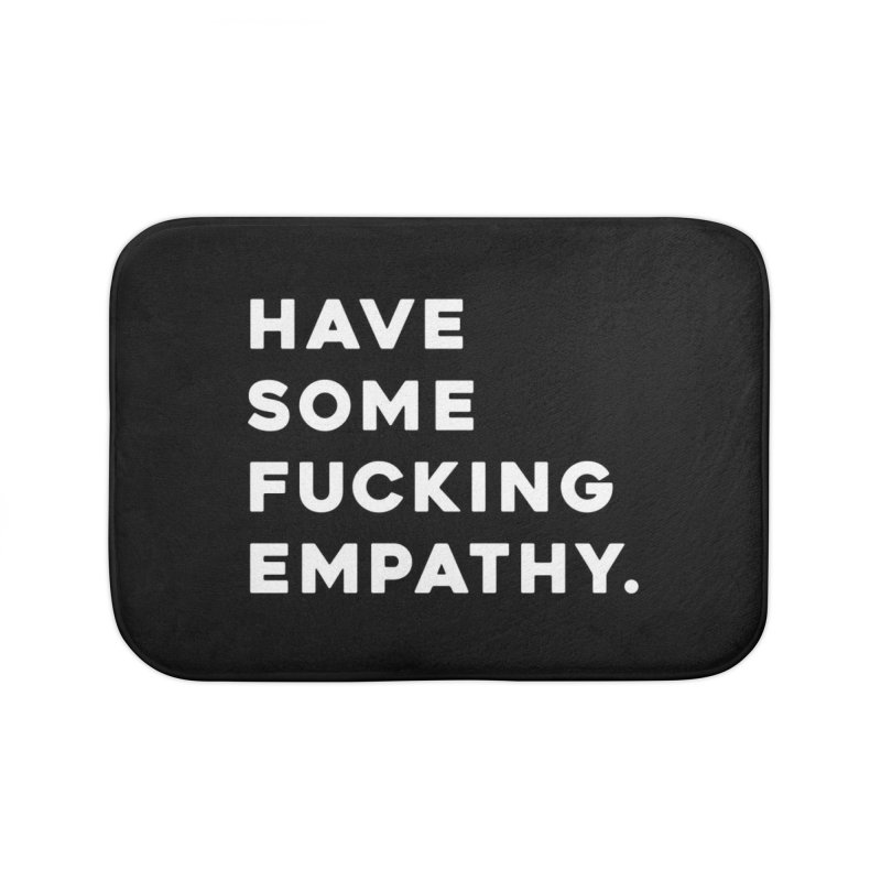 Have Some Fucking Empathy. Home Bath Mat by Scott Shellhamer's Artist Shop
