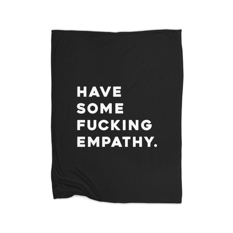 Have Some Fucking Empathy. Home Blanket by Scott Shellhamer's Artist Shop