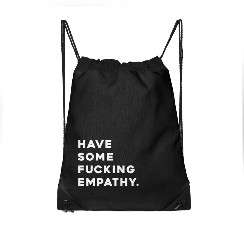 Have Some Fucking Empathy. Accessories Drawstring Bag Bag by Scott Shellhamer's Artist Shop