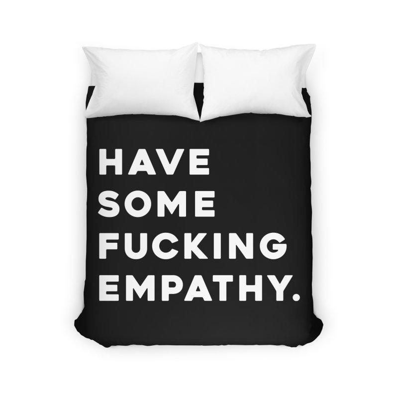 Have Some Fucking Empathy. Home Duvet by Scott Shellhamer's Artist Shop