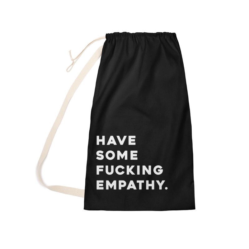 Have Some Fucking Empathy. Accessories Laundry Bag Bag by Scott Shellhamer's Artist Shop