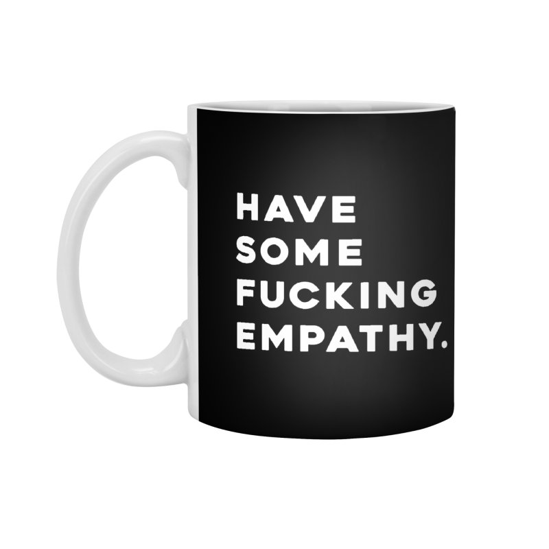 Have Some Fucking Empathy. Accessories Standard Mug by Scott Shellhamer's Artist Shop