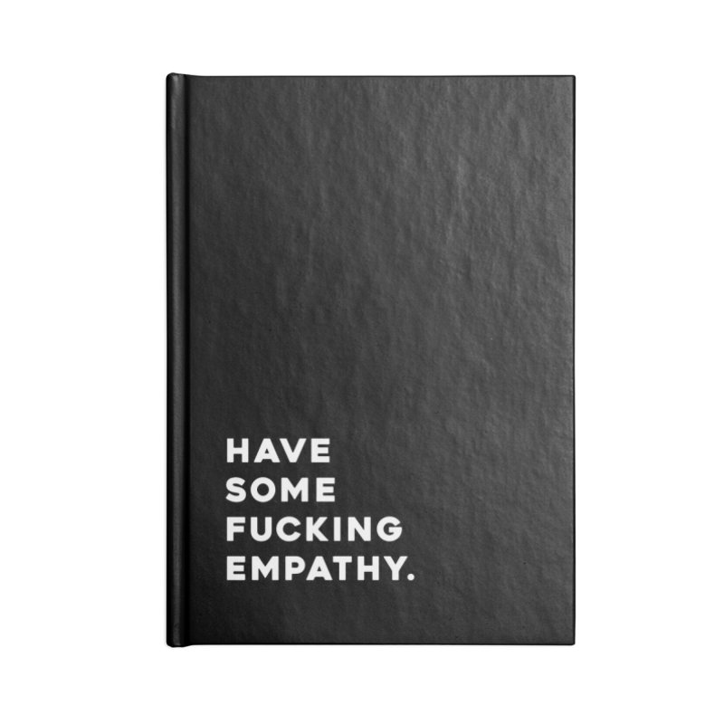 Have Some Fucking Empathy. Accessories Notebook by Scott Shellhamer's Artist Shop
