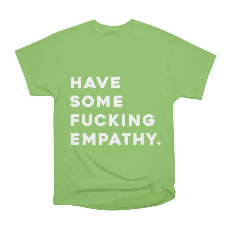 Have Some Fucking Empathy. Women's T-Shirt by Scott Shellhamer's Artist Shop
