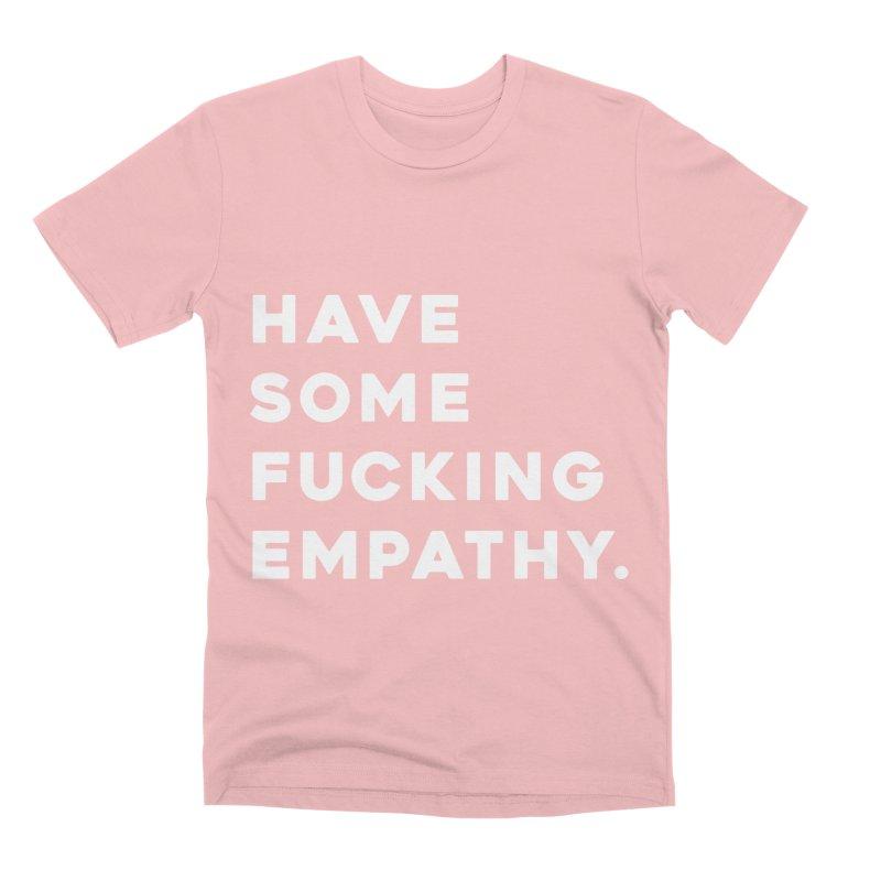 Have Some Fucking Empathy. Men's Premium T-Shirt by Scott Shellhamer's Artist Shop