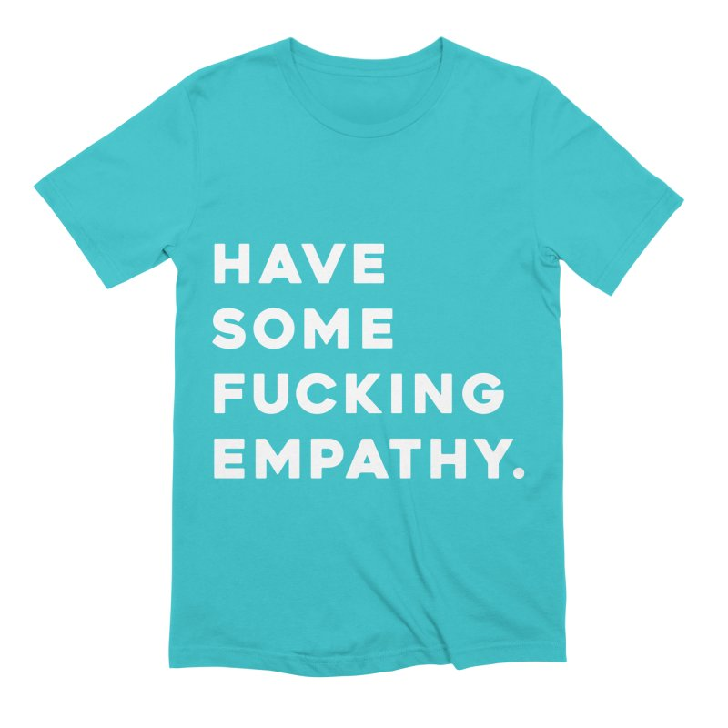 Have Some Fucking Empathy. Men's Extra Soft T-Shirt by Scott Shellhamer's Artist Shop