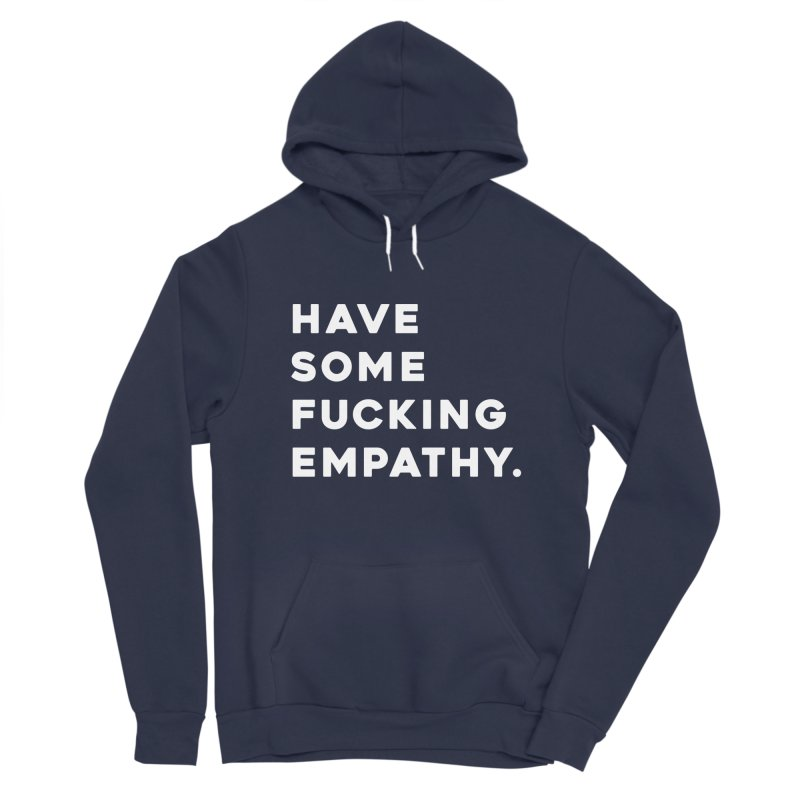 Have Some Fucking Empathy. Men's Pullover Hoody by Scott Shellhamer's Artist Shop