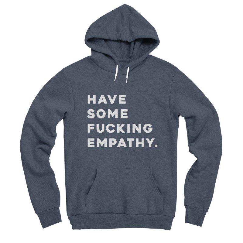 Have Some Fucking Empathy. Men's Sponge Fleece Pullover Hoody by Scott Shellhamer's Artist Shop