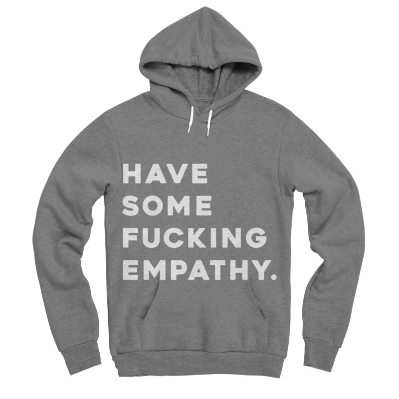Have Some Fucking Empathy. Women's Sponge Fleece Pullover Hoody by Scott Shellhamer's Artist Shop