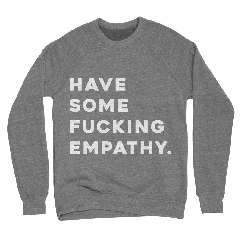 Have Some Fucking Empathy. Women's Sweatshirt by Scott Shellhamer's Artist Shop