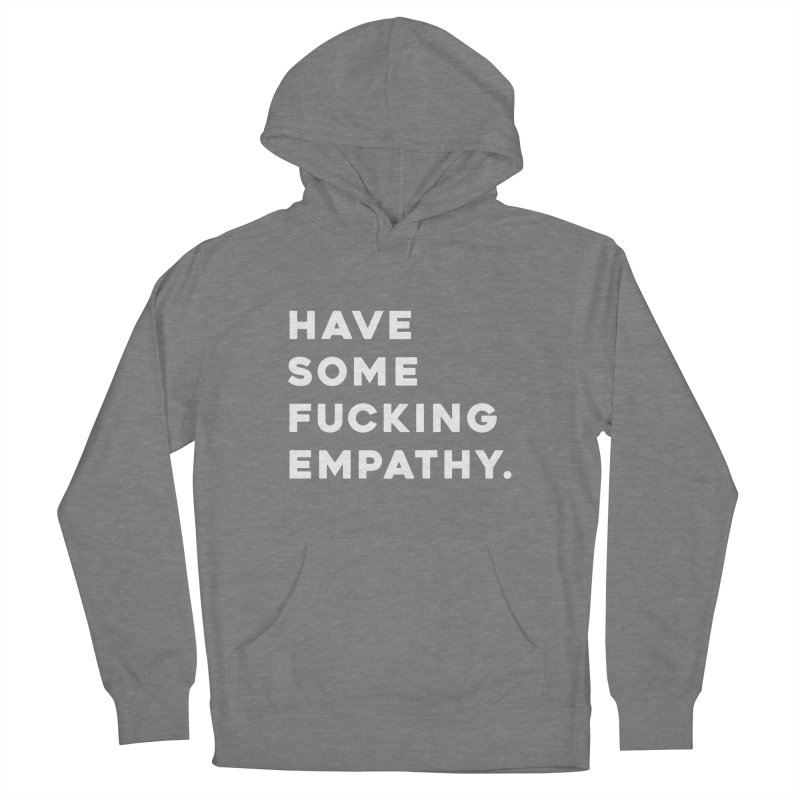 Have Some Fucking Empathy. Women's Pullover Hoody by Scott Shellhamer's Artist Shop