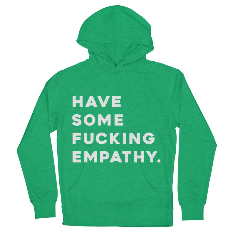 Have Some Fucking Empathy. Women's French Terry Pullover Hoody by Scott Shellhamer's Artist Shop