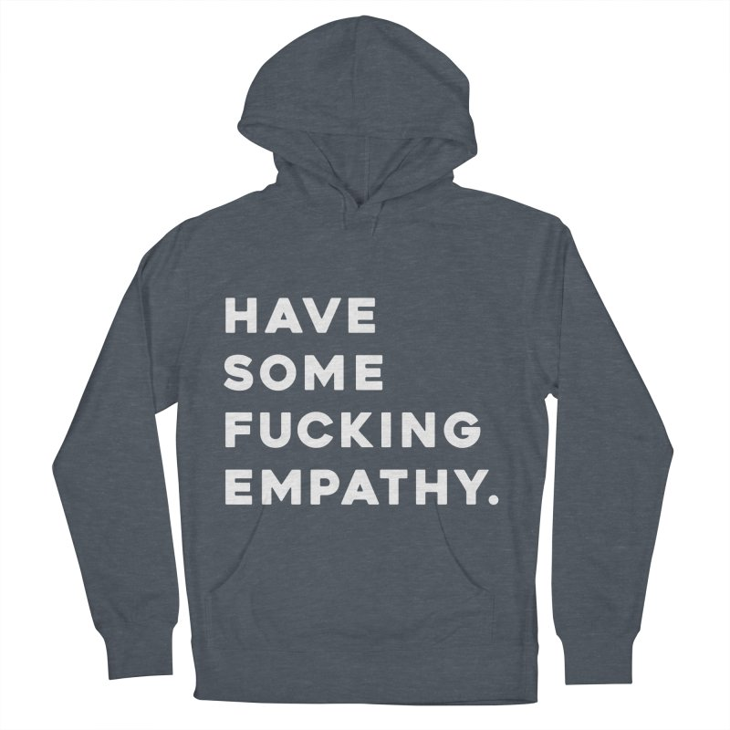 Have Some Fucking Empathy. Men's French Terry Pullover Hoody by Scott Shellhamer's Artist Shop