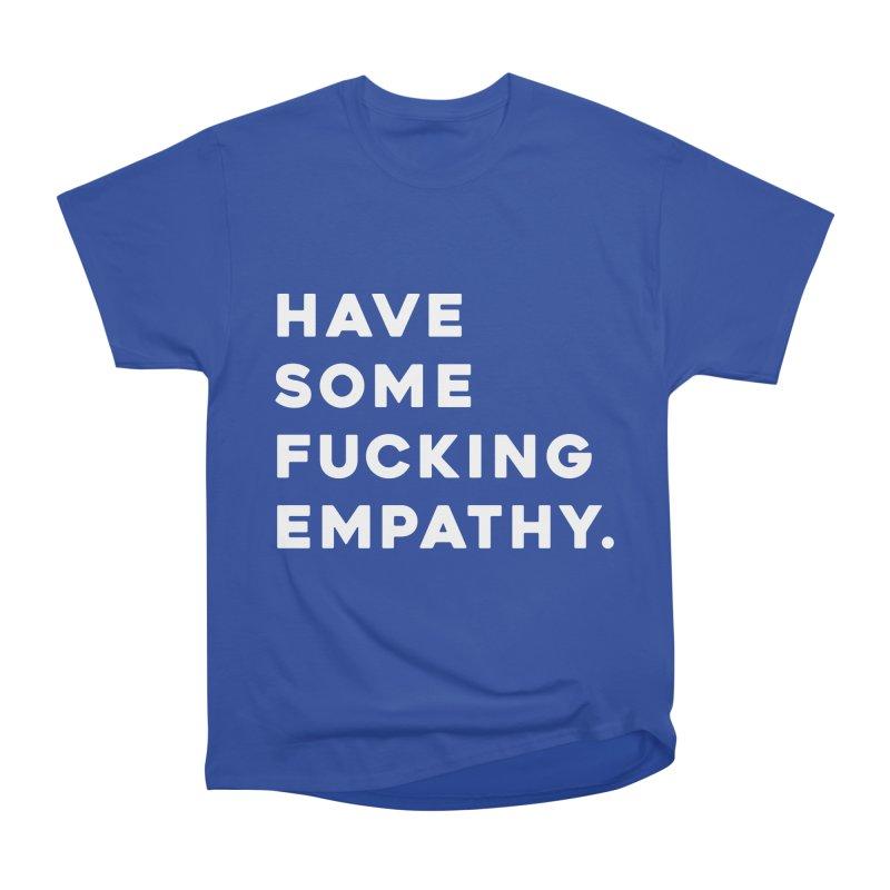 Have Some Fucking Empathy. Men's Heavyweight T-Shirt by Scott Shellhamer's Artist Shop