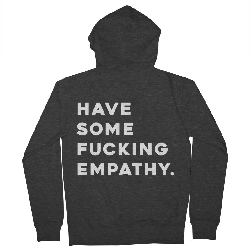 Have Some Fucking Empathy. Women's French Terry Zip-Up Hoody by Scott Shellhamer's Artist Shop