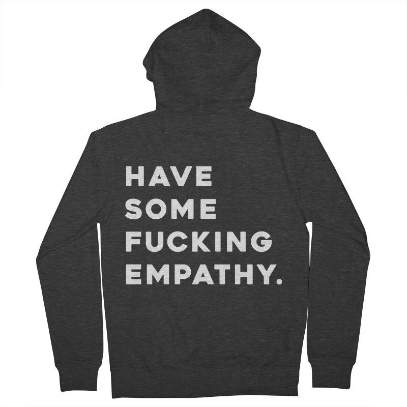 Have Some Fucking Empathy. Men's Zip-Up Hoody by Scott Shellhamer's Artist Shop