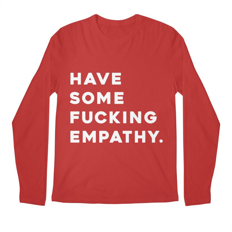 Have Some Fucking Empathy. Men's Longsleeve T-Shirt by Scott Shellhamer's Artist Shop
