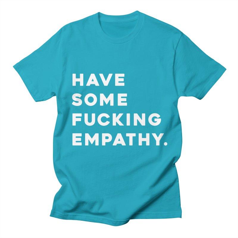 Have Some Fucking Empathy. Men's Regular T-Shirt by Scott Shellhamer's Artist Shop