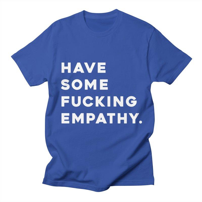 Have Some Fucking Empathy. Men's T-Shirt by Scott Shellhamer's Artist Shop