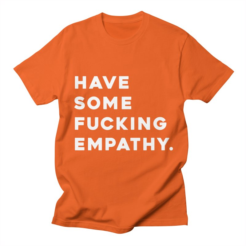 Have Some Fucking Empathy. Men's T-Shirt by Scott Shellhamer's Artist Shop