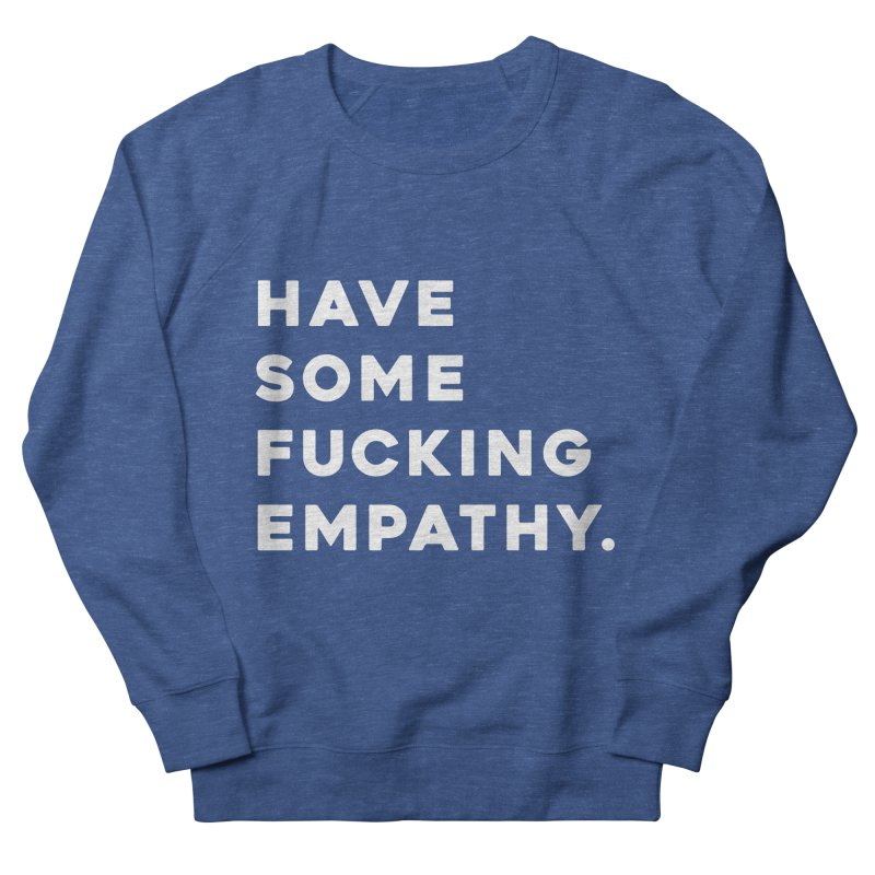 Have Some Fucking Empathy. Women's French Terry Sweatshirt by Scott Shellhamer's Artist Shop