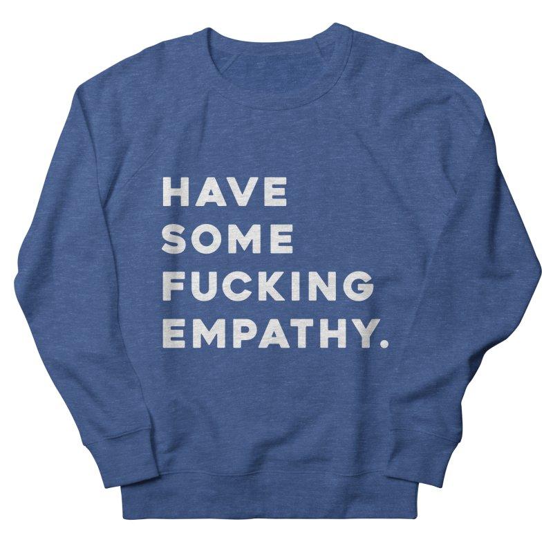 Have Some Fucking Empathy. Women's Sweatshirt by Scott Shellhamer's Artist Shop