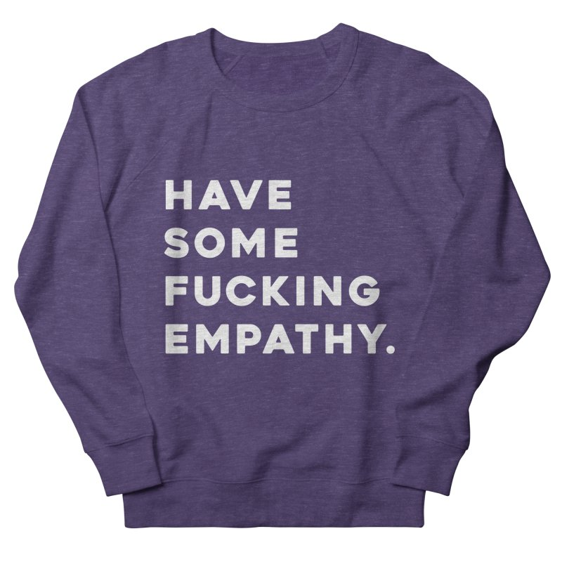 Have Some Fucking Empathy. Men's Sweatshirt by Scott Shellhamer's Artist Shop