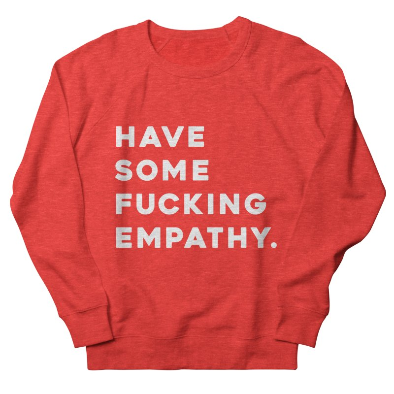 Have Some Fucking Empathy. Men's Sweatshirt by Scott Shellhamer's Artist Shop