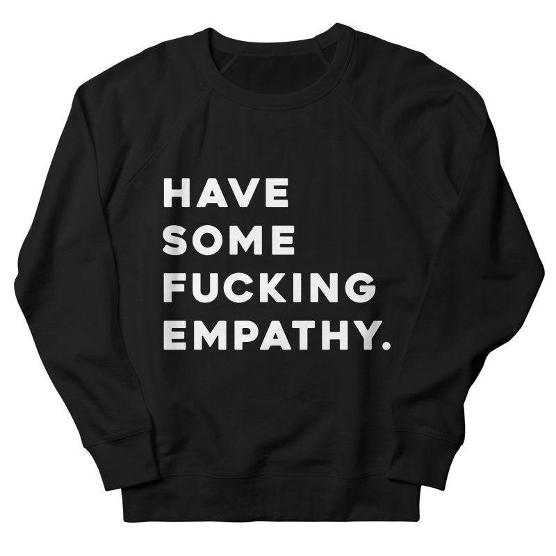 Have Some Fucking Empathy. Men's French Terry Sweatshirt by Scott Shellhamer's Artist Shop