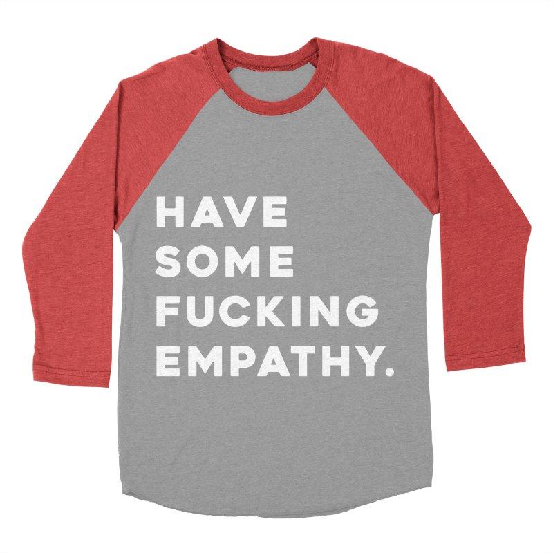 Have Some Fucking Empathy. Women's Baseball Triblend Longsleeve T-Shirt by Scott Shellhamer's Artist Shop