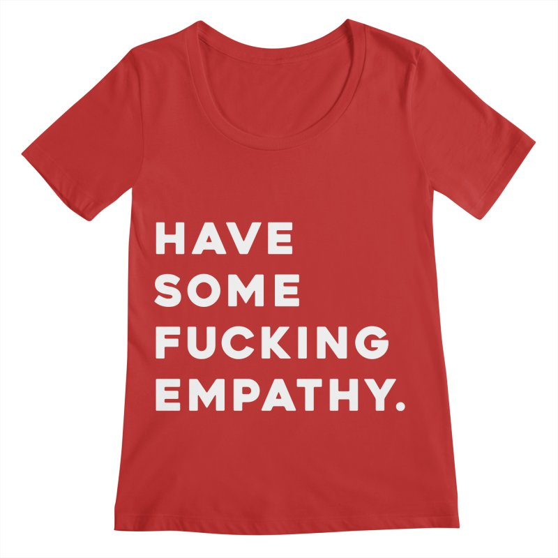 Have Some Fucking Empathy. Women's Regular Scoop Neck by Scott Shellhamer's Artist Shop