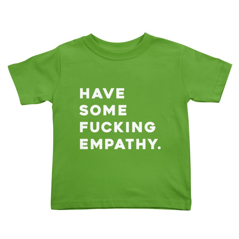 Have Some Fucking Empathy. Kids Toddler T-Shirt by Scott Shellhamer's Artist Shop