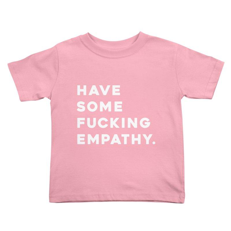 Have Some Fucking Empathy. Kids Toddler T-Shirt by Scott Shellhamer's Artist Shop