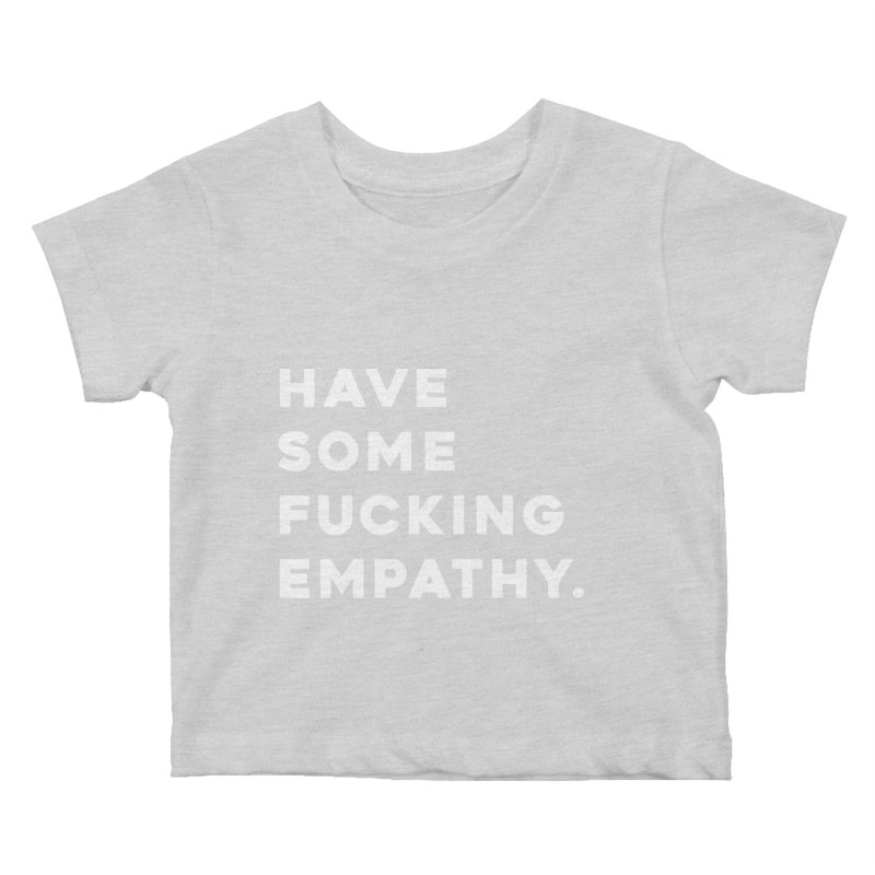 Have Some Fucking Empathy. Kids Baby T-Shirt by Scott Shellhamer's Artist Shop