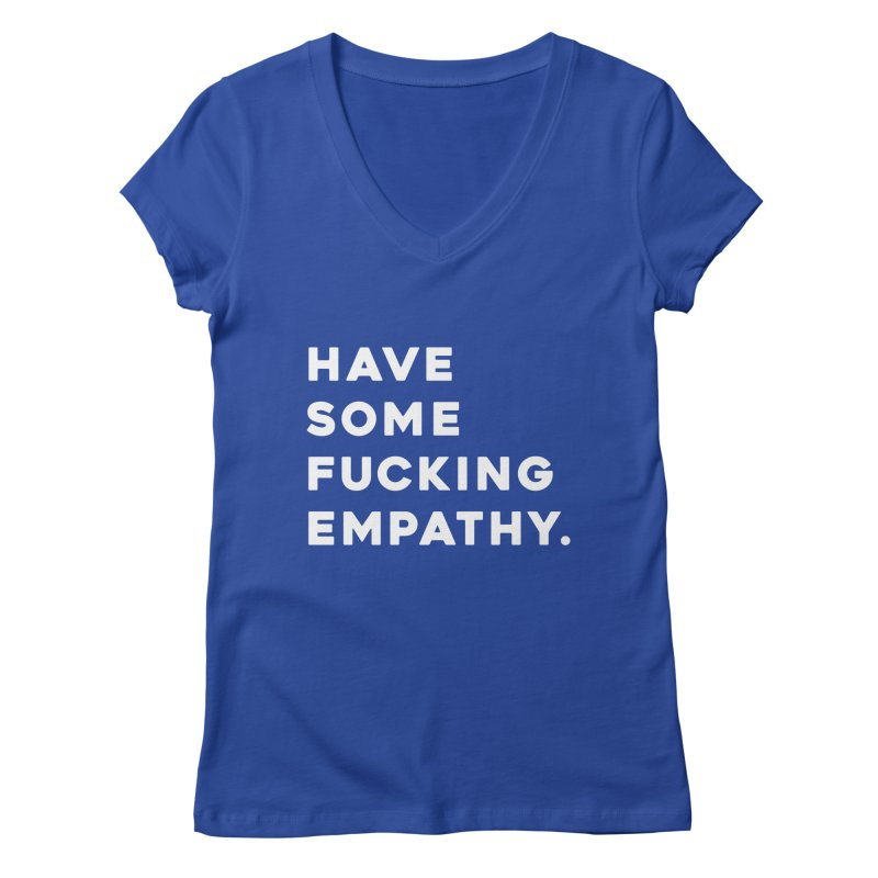 Have Some Fucking Empathy. Women's V-Neck by Scott Shellhamer's Artist Shop
