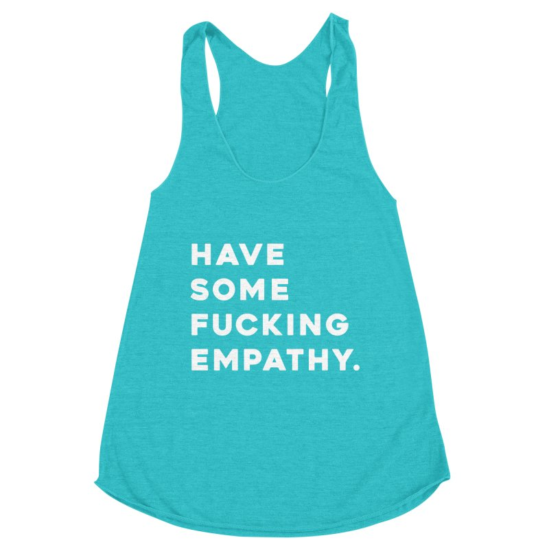 Have Some Fucking Empathy. Women's Tank by Scott Shellhamer's Artist Shop