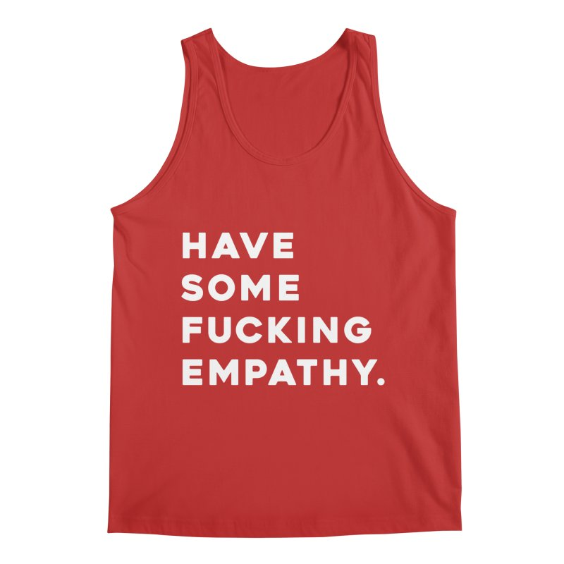 Have Some Fucking Empathy. Men's Tank by Scott Shellhamer's Artist Shop