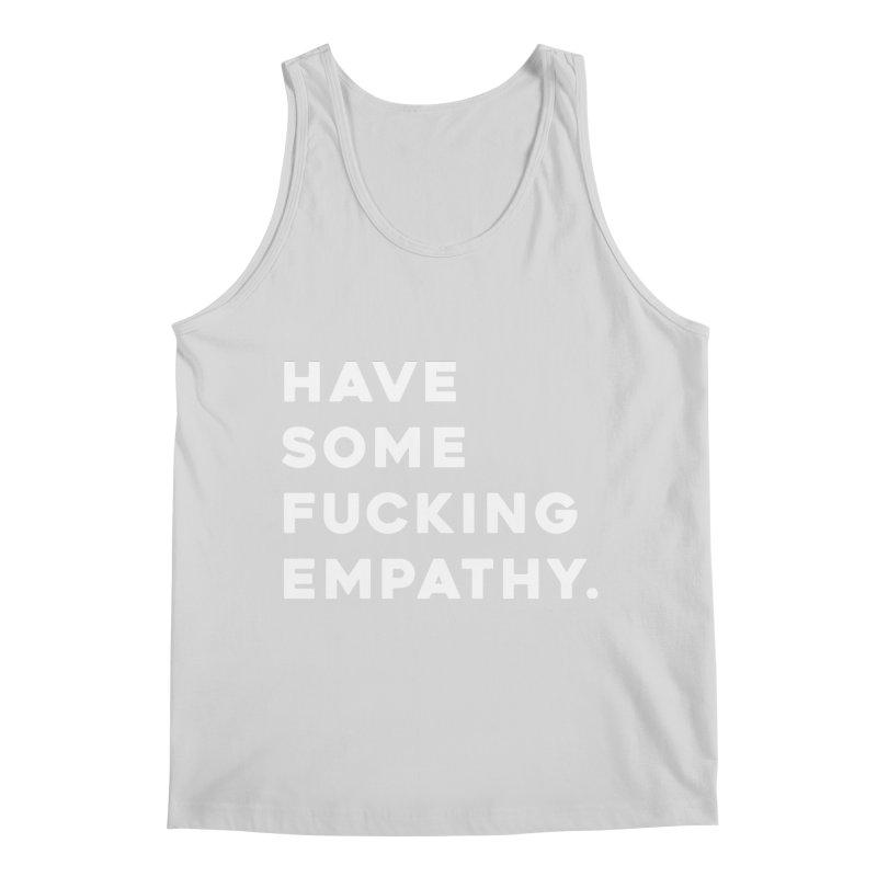 Have Some Fucking Empathy. Men's Tank by Scott Shellhamer's Artist Shop