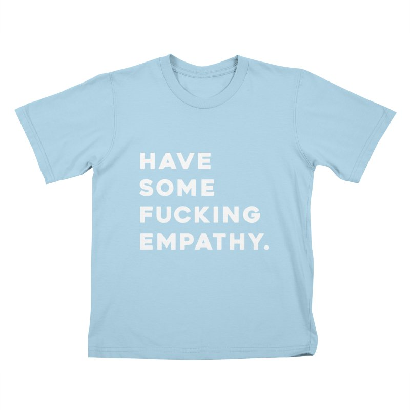 Have Some Fucking Empathy. Kids T-Shirt by Scott Shellhamer's Artist Shop