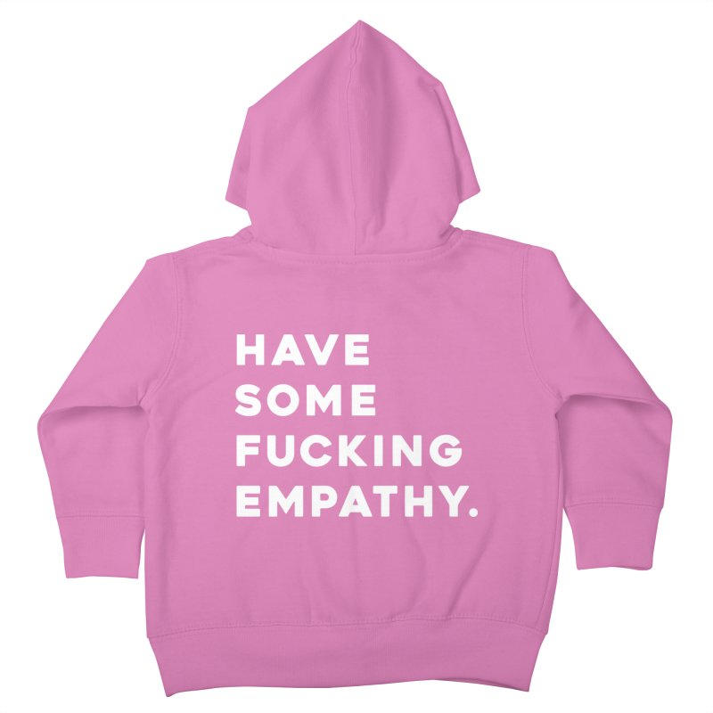Have Some Fucking Empathy. Kids Toddler Zip-Up Hoody by Scott Shellhamer's Artist Shop