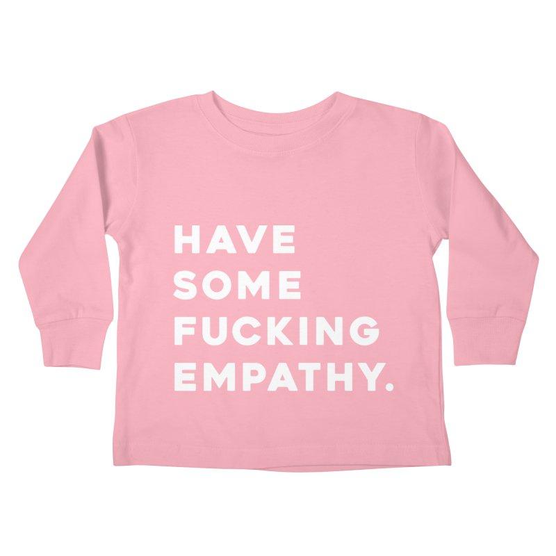 Have Some Fucking Empathy. Kids Toddler Longsleeve T-Shirt by Scott Shellhamer's Artist Shop