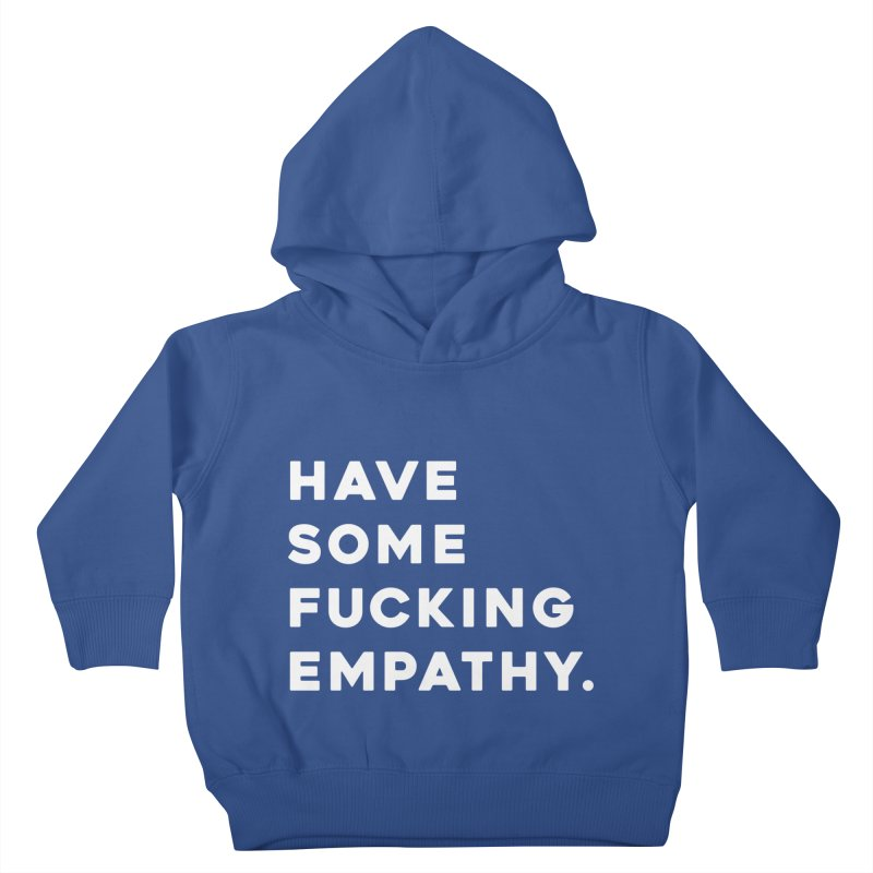 Have Some Fucking Empathy. Kids Toddler Pullover Hoody by Scott Shellhamer's Artist Shop
