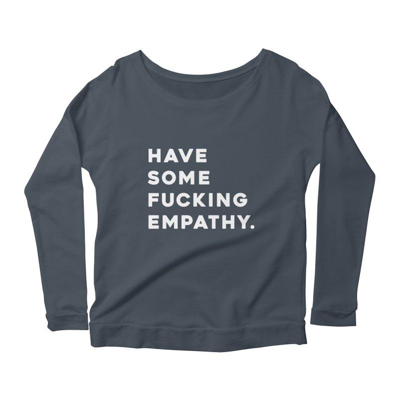 Have Some Fucking Empathy. Women's Scoop Neck Longsleeve T-Shirt by Scott Shellhamer's Artist Shop