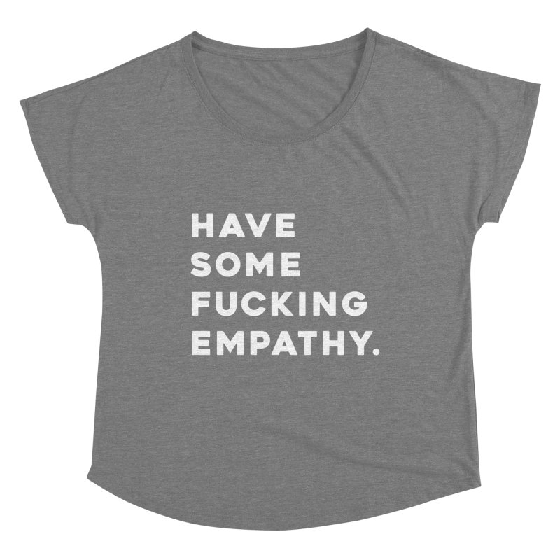 Have Some Fucking Empathy. Women's Dolman Scoop Neck by Scott Shellhamer's Artist Shop