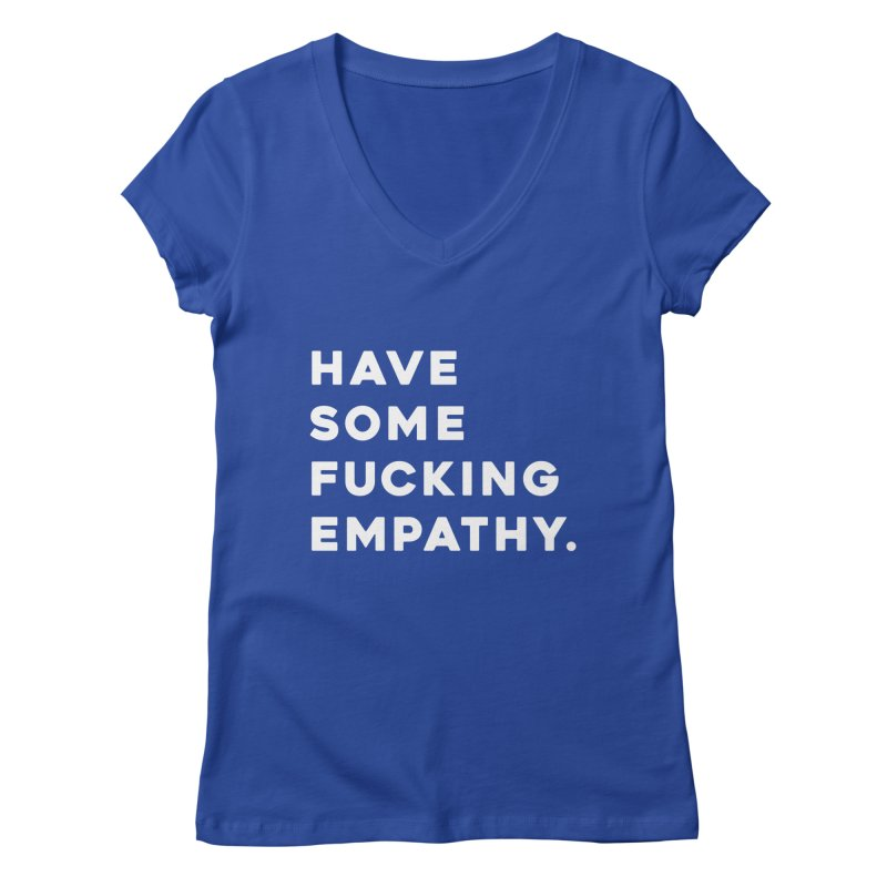 Have Some Fucking Empathy. Women's Regular V-Neck by Scott Shellhamer's Artist Shop