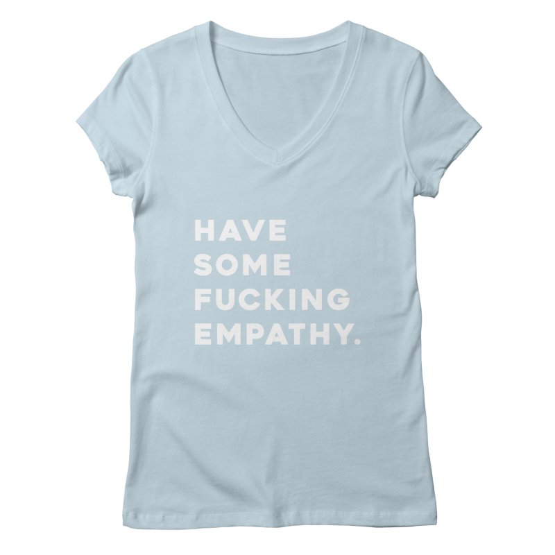 Have Some Fucking Empathy. Women's V-Neck by Scott Shellhamer's Artist Shop